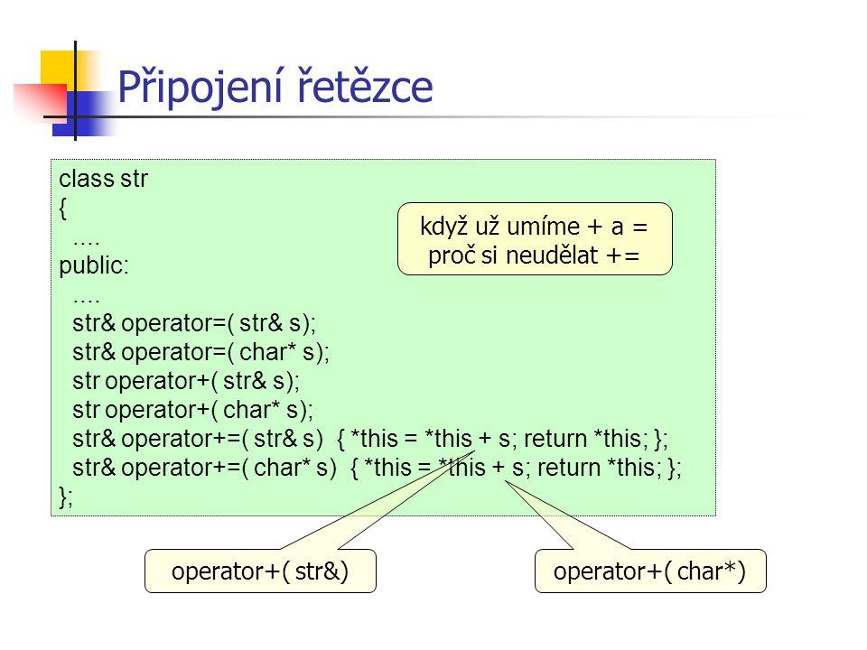 Připojení řetězce class str { .... public: str& operator=( str& s);