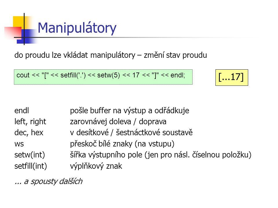 Manipulátory do proudu lze vkládat manipulátory – změní stav proudu. endl pošle buffer na výstup a odřádkuje.