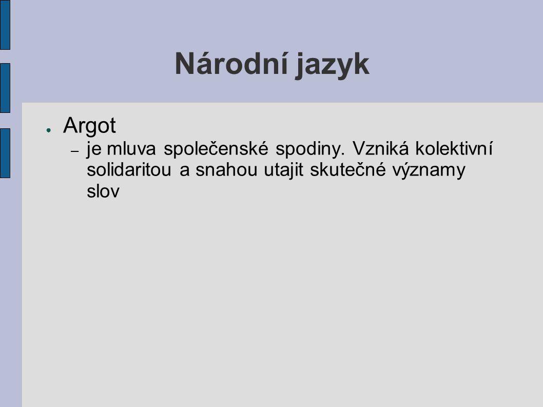 Národní jazyk Argot. je mluva společenské spodiny.