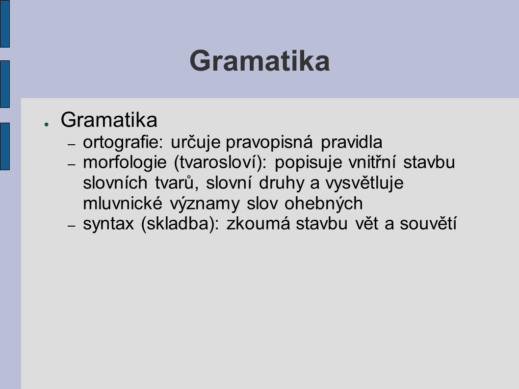 Gramatika Gramatika ortografie: určuje pravopisná pravidla