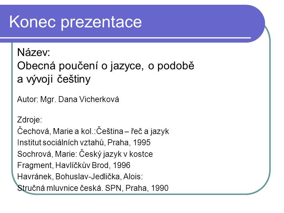 Konec prezentace Název: Obecná poučení o jazyce, o podobě