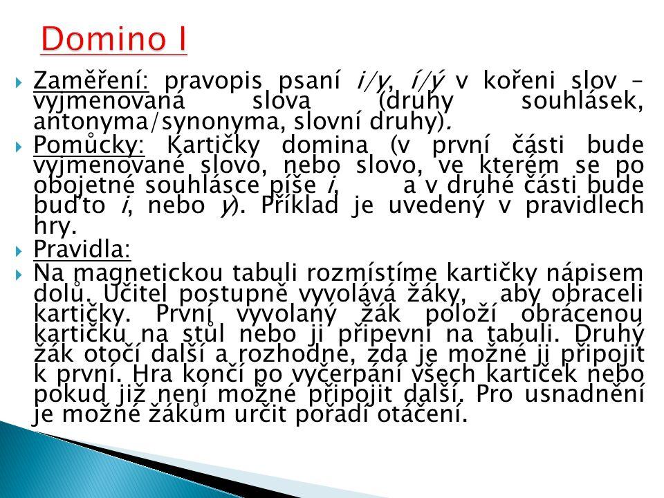 Domino I Zaměření: pravopis psaní i/y, í/ý v kořeni slov – vyjmenovaná slova (druhy souhlásek, antonyma/synonyma, slovní druhy).