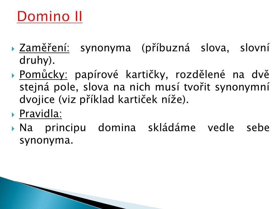 Domino II Zaměření: synonyma (příbuzná slova, slovní druhy).