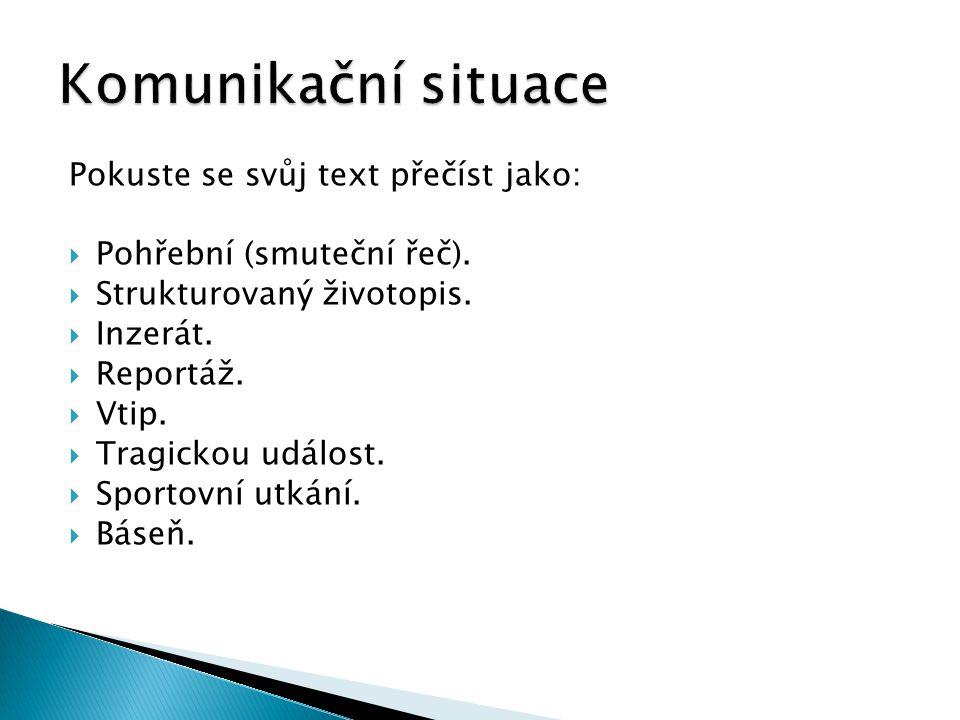 Komunikační situace Pokuste se svůj text přečíst jako: