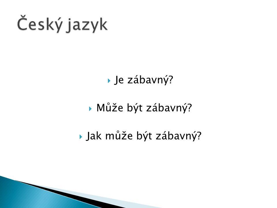 Český jazyk Je zábavný Může být zábavný Jak může být zábavný