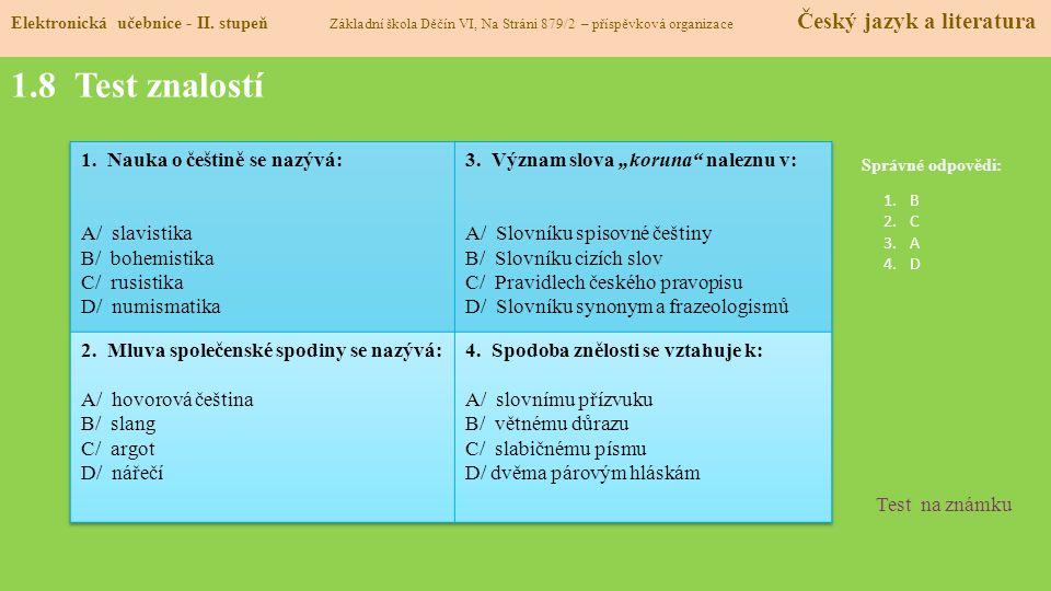1.8 Test znalostí Nauka o češtině se nazývá: A/ slavistika