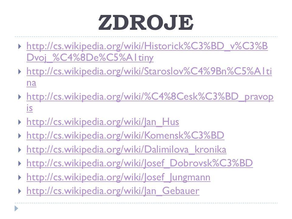 ZDROJE http://cs.wikipedia.org/wiki/Historick%C3%BD_v%C3%B Dvoj_%C4%8De%C5%A1tiny. http://cs.wikipedia.org/wiki/Staroslov%C4%9Bn%C5%A1ti na.