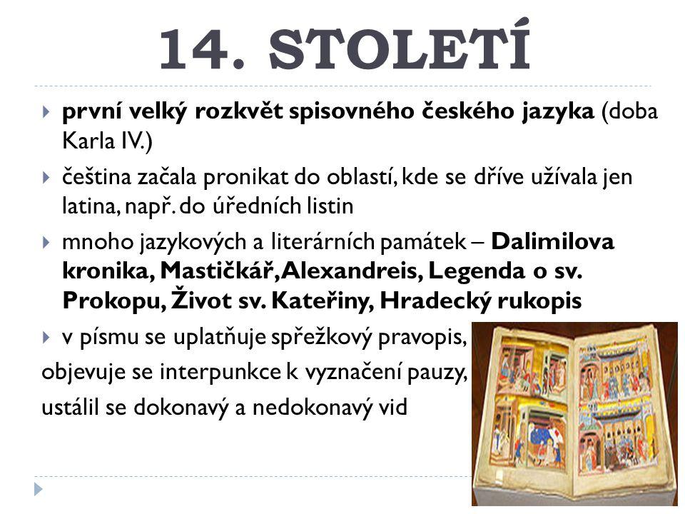 14. STOLETÍ první velký rozkvět spisovného českého jazyka (doba Karla IV.)