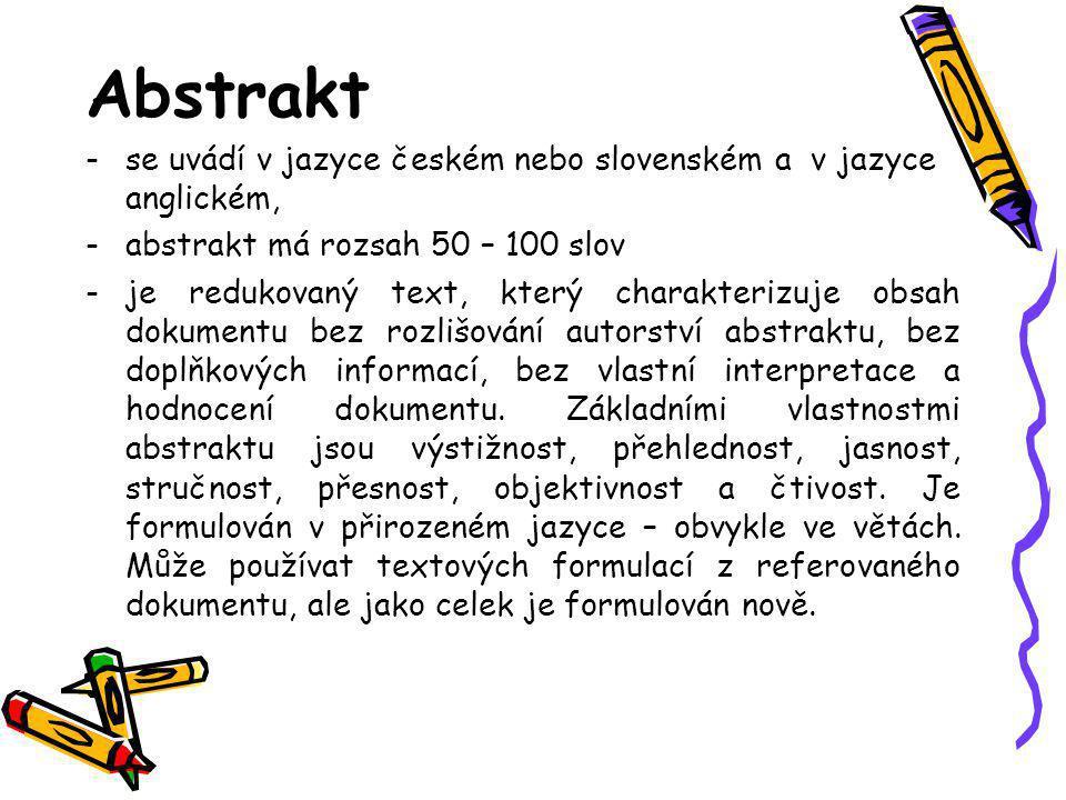 Abstrakt se uvádí v jazyce českém nebo slovenském a v jazyce anglickém, abstrakt má rozsah 50 – 100 slov.