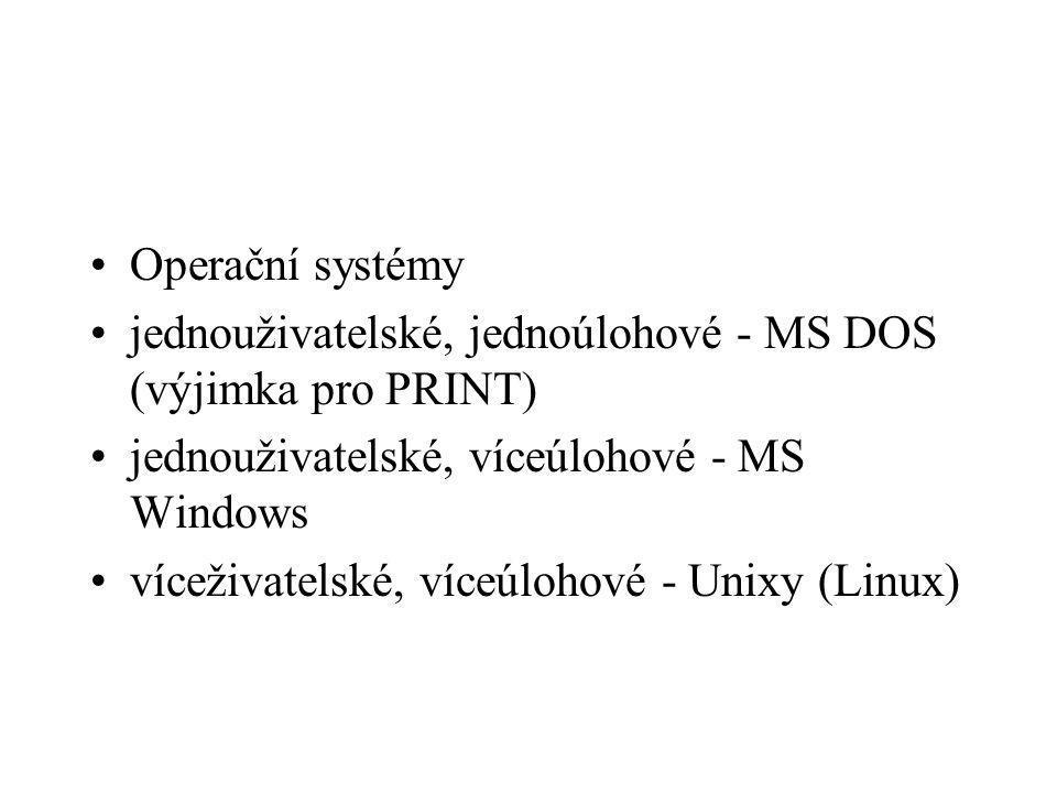 Operační systémy jednouživatelské, jednoúlohové - MS DOS (výjimka pro PRINT) jednouživatelské, víceúlohové - MS Windows.