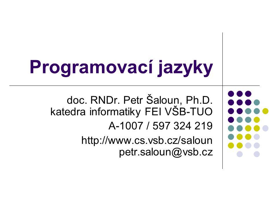 Programovací jazyky doc. RNDr. Petr Šaloun, Ph.D. katedra informatiky FEI VŠB-TUO. A-1007 / 597 324 219.