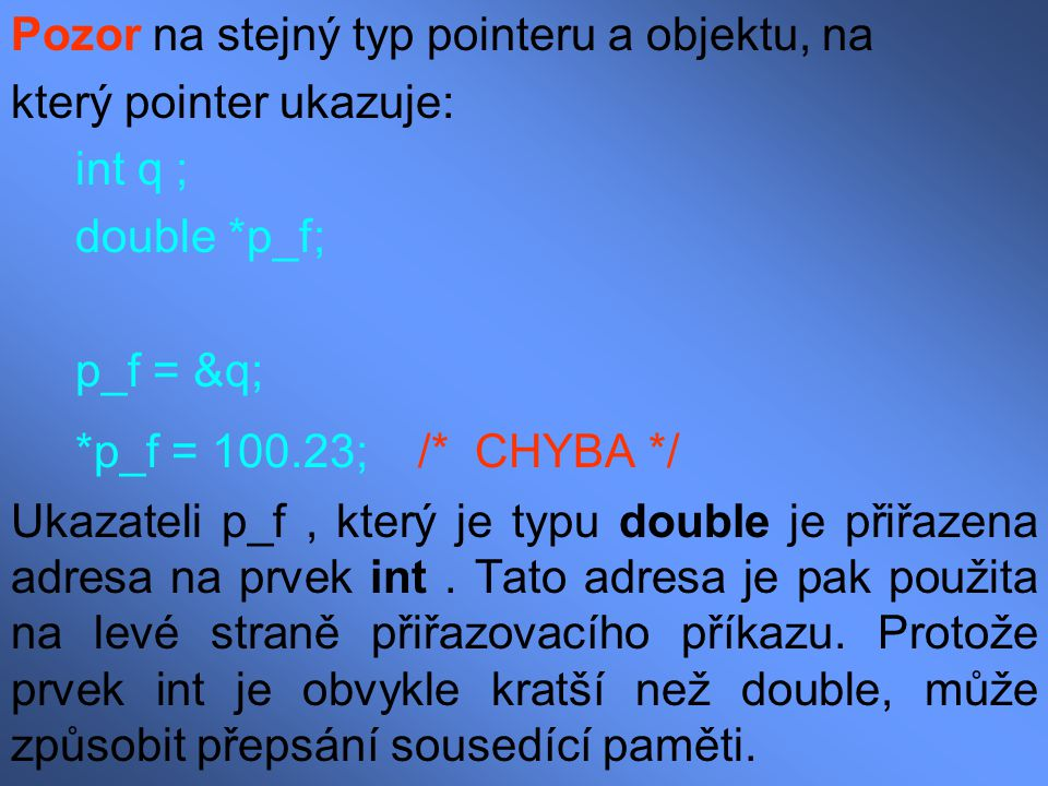 *p_f = 100.23; /* CHYBA */ Pozor na stejný typ pointeru a objektu, na