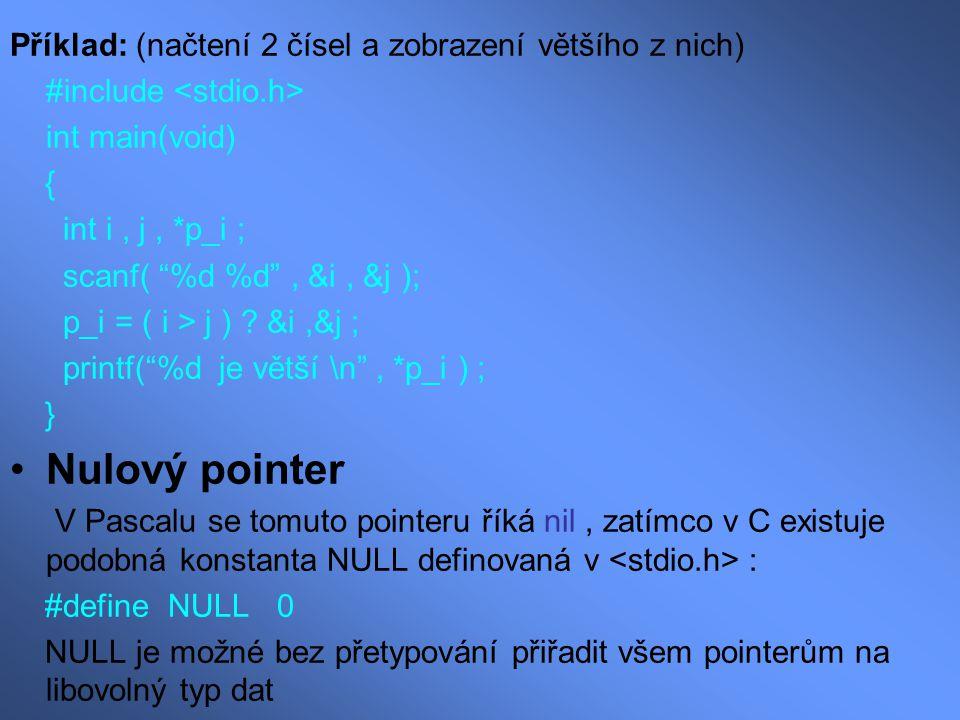 Nulový pointer Příklad: (načtení 2 čísel a zobrazení většího z nich)