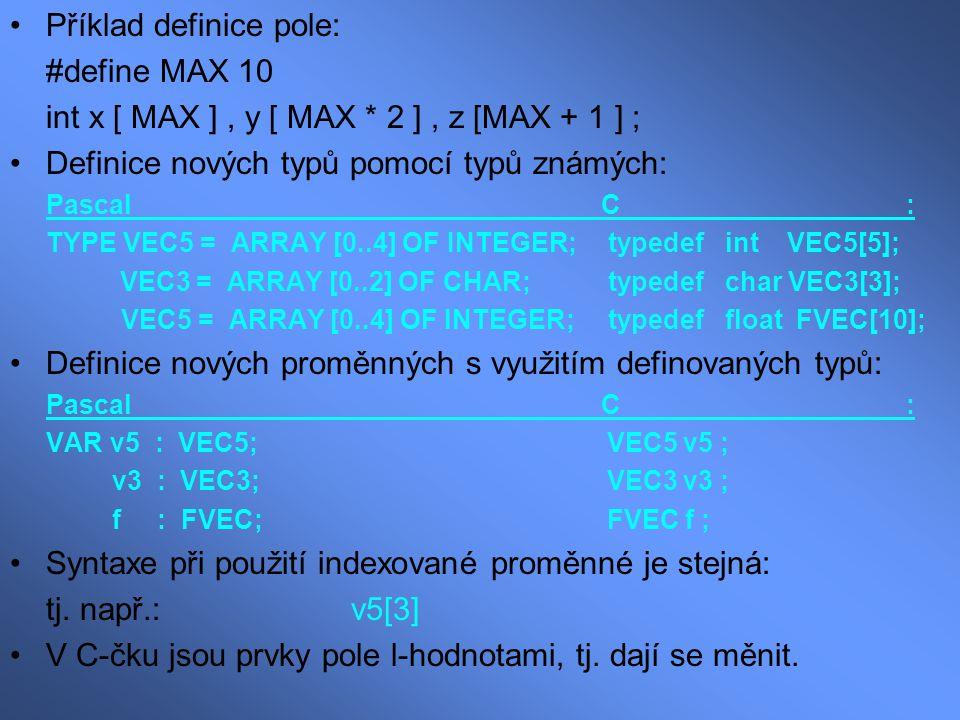 Příklad definice pole: #define MAX 10