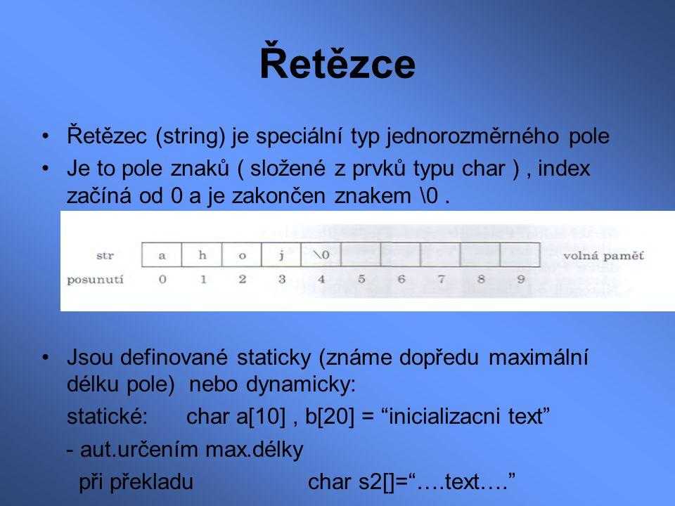 Řetězce Řetězec (string) je speciální typ jednorozměrného pole