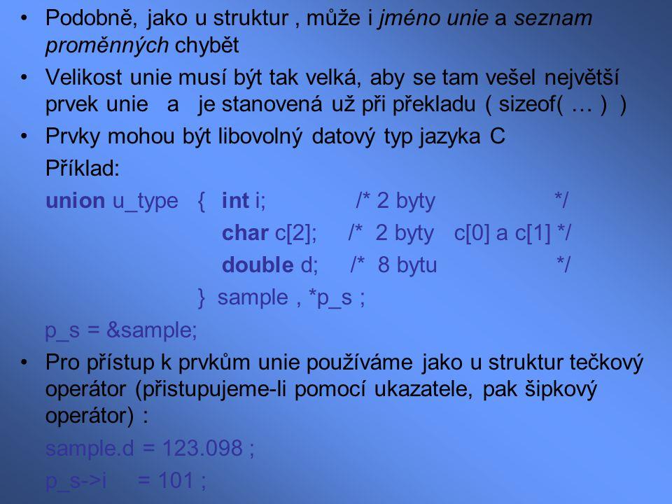 Podobně, jako u struktur , může i jméno unie a seznam proměnných chybět