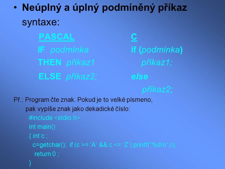 Neúplný a úplný podmíněný příkaz syntaxe: PASCAL C