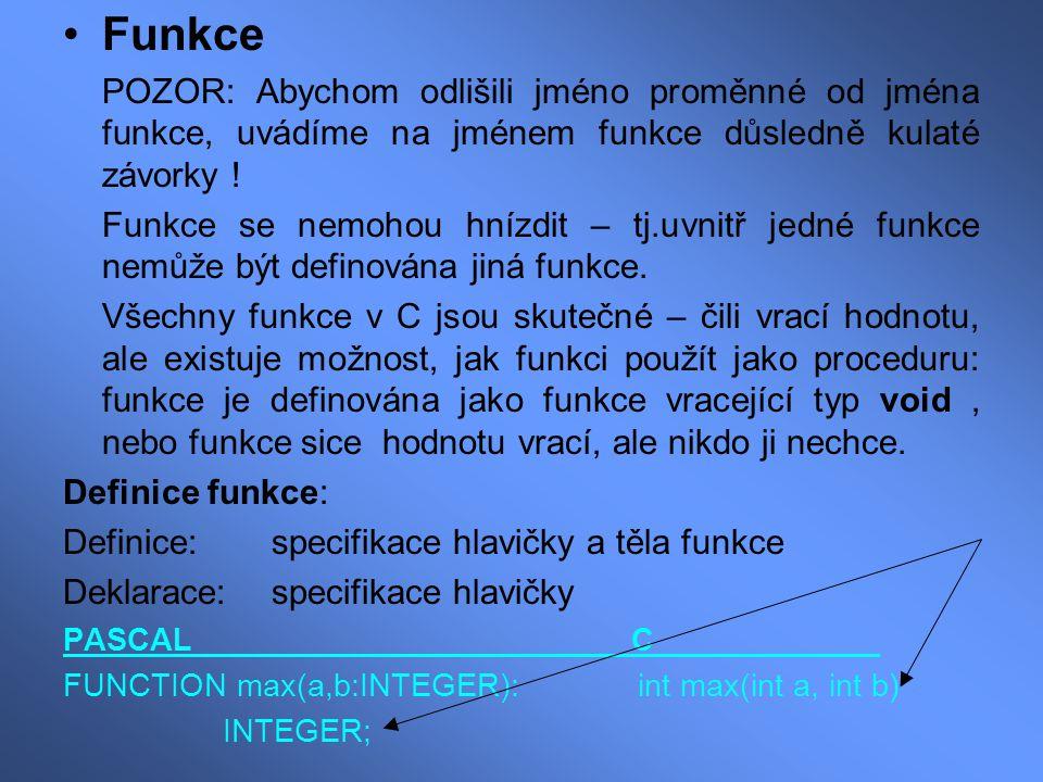 Funkce POZOR: Abychom odlišili jméno proměnné od jména funkce, uvádíme na jménem funkce důsledně kulaté závorky !