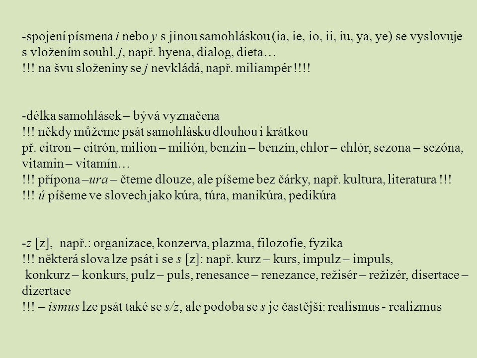 spojení písmena i nebo y s jinou samohláskou (ia, ie, io, ii, iu, ya, ye) se vyslovuje