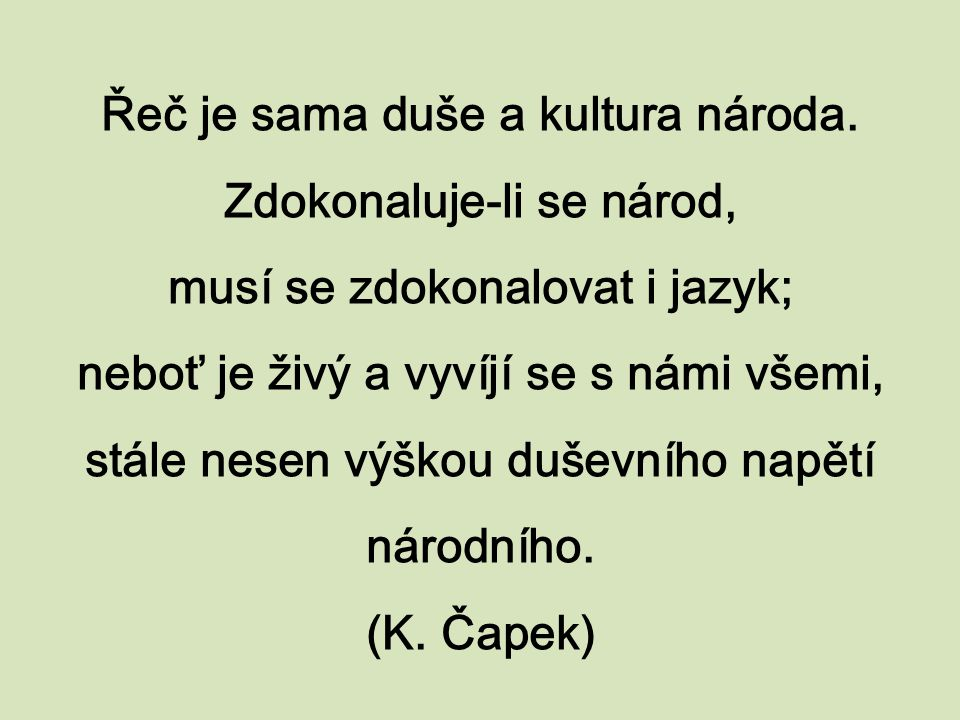 Řeč je sama duše a kultura národa. Zdokonaluje-li se národ,