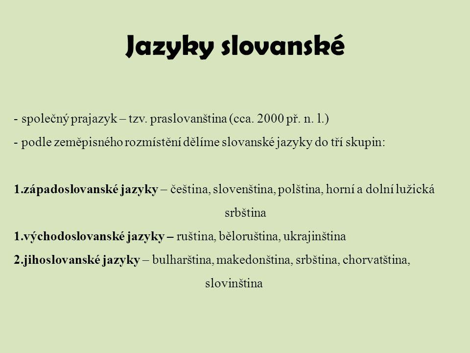 Jazyky slovanské společný prajazyk – tzv. praslovanština (cca. 2000 př. n. l.) podle zeměpisného rozmístění dělíme slovanské jazyky do tří skupin:
