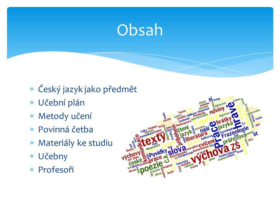 Obsah Český jazyk jako předmět Učební plán Metody učení Povinná četba