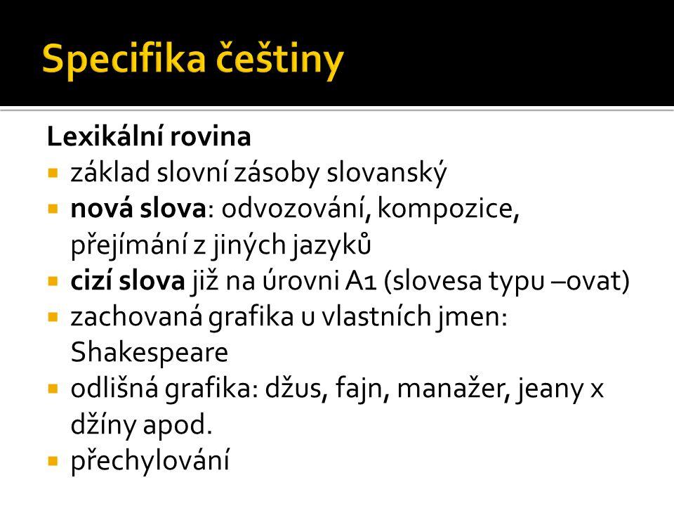 Specifika češtiny Lexikální rovina základ slovní zásoby slovanský