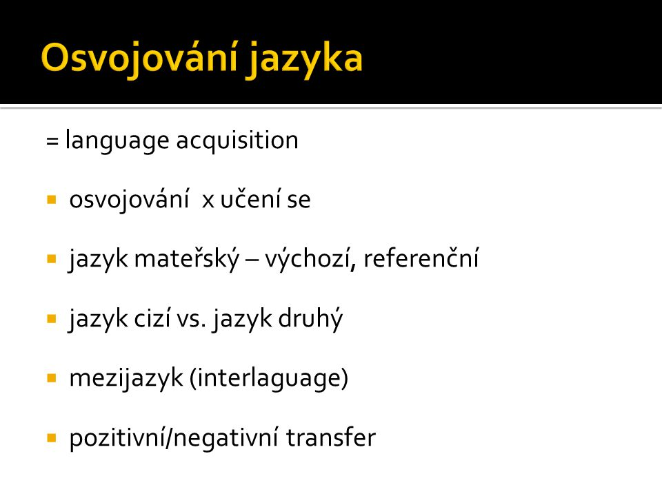 Osvojování jazyka = language acquisition osvojování x učení se