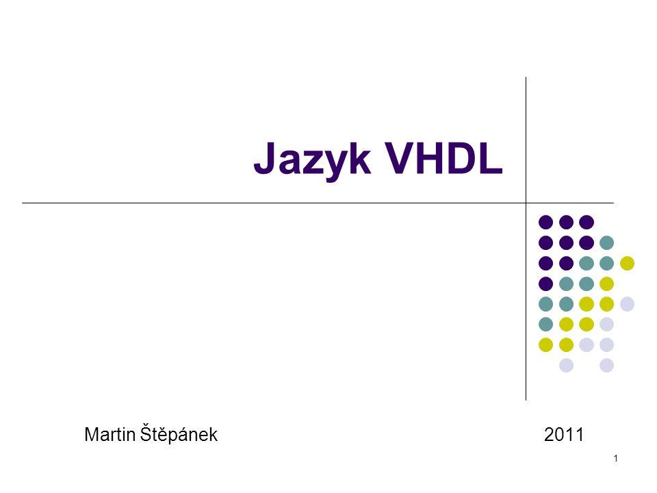 Jazyk VHDL Martin Štěpánek 2011