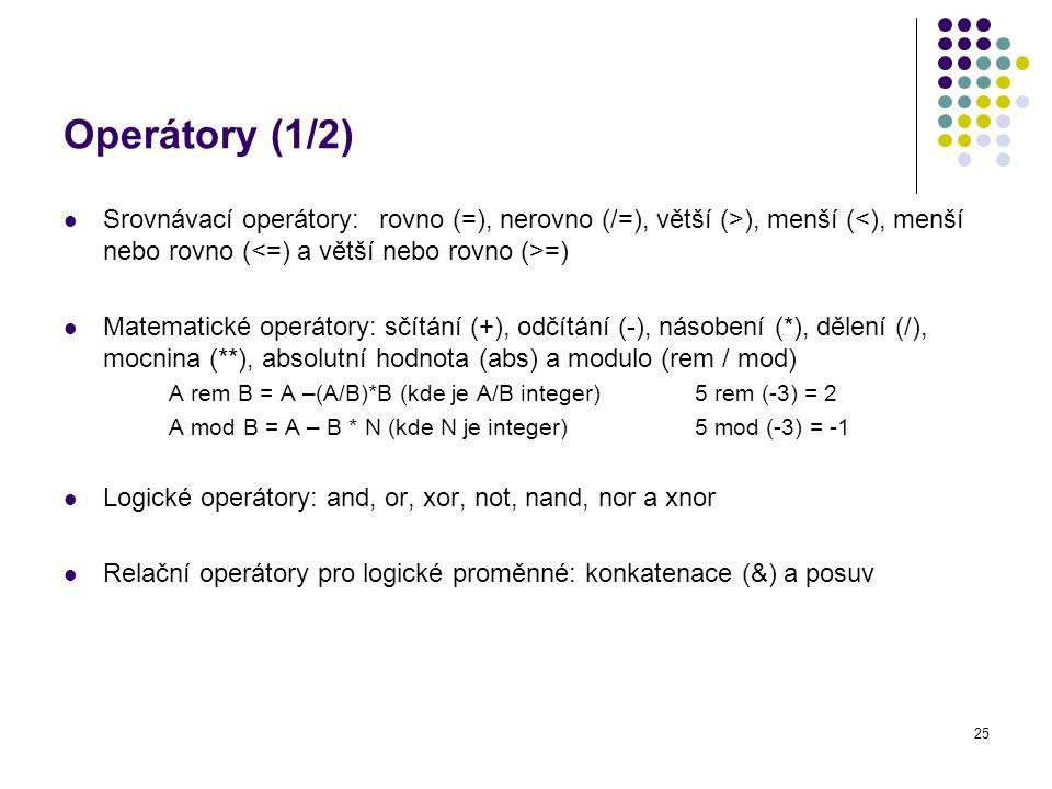 Operátory (1/2) Srovnávací operátory: rovno (=), nerovno (/=), větší (>), menší (<), menší nebo rovno (<=) a větší nebo rovno (>=)