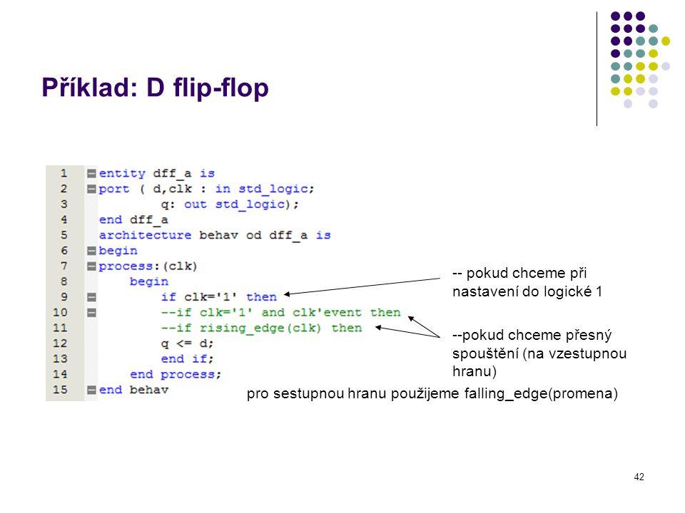 Příklad: D flip-flop -- pokud chceme při nastavení do logické 1
