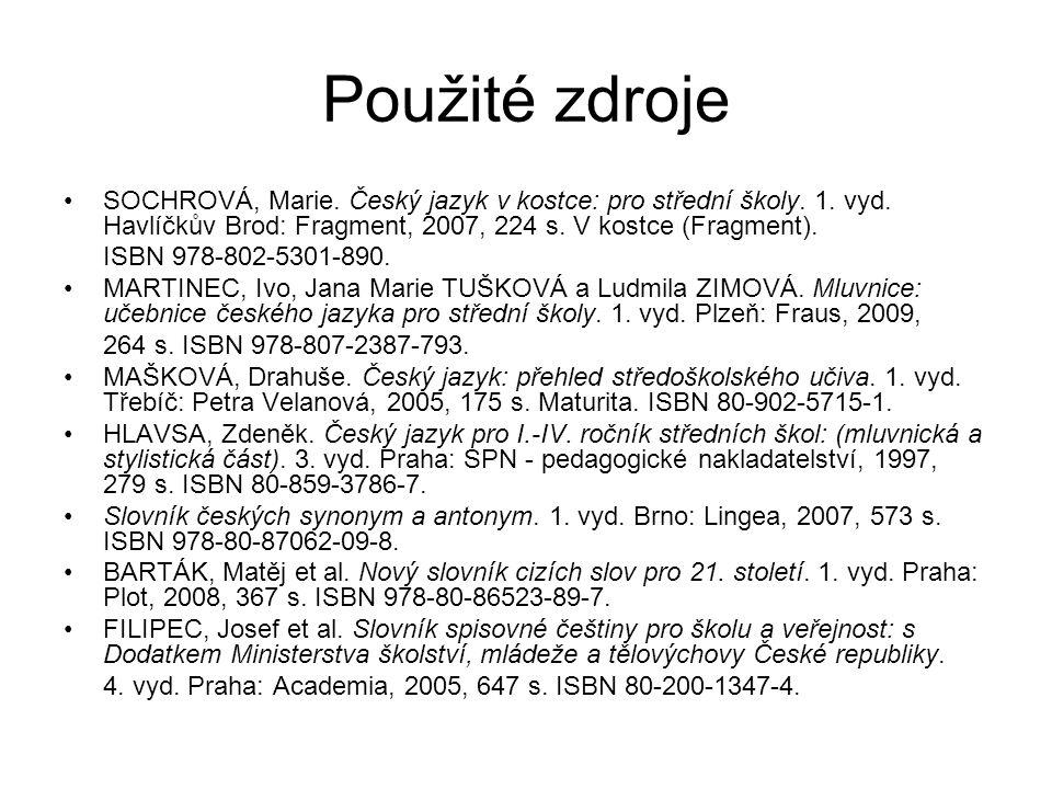 Použité zdroje SOCHROVÁ, Marie. Český jazyk v kostce: pro střední školy. 1. vyd. Havlíčkův Brod: Fragment, 2007, 224 s. V kostce (Fragment).