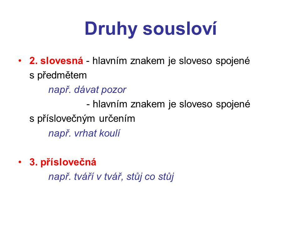 Druhy sousloví 2. slovesná - hlavním znakem je sloveso spojené