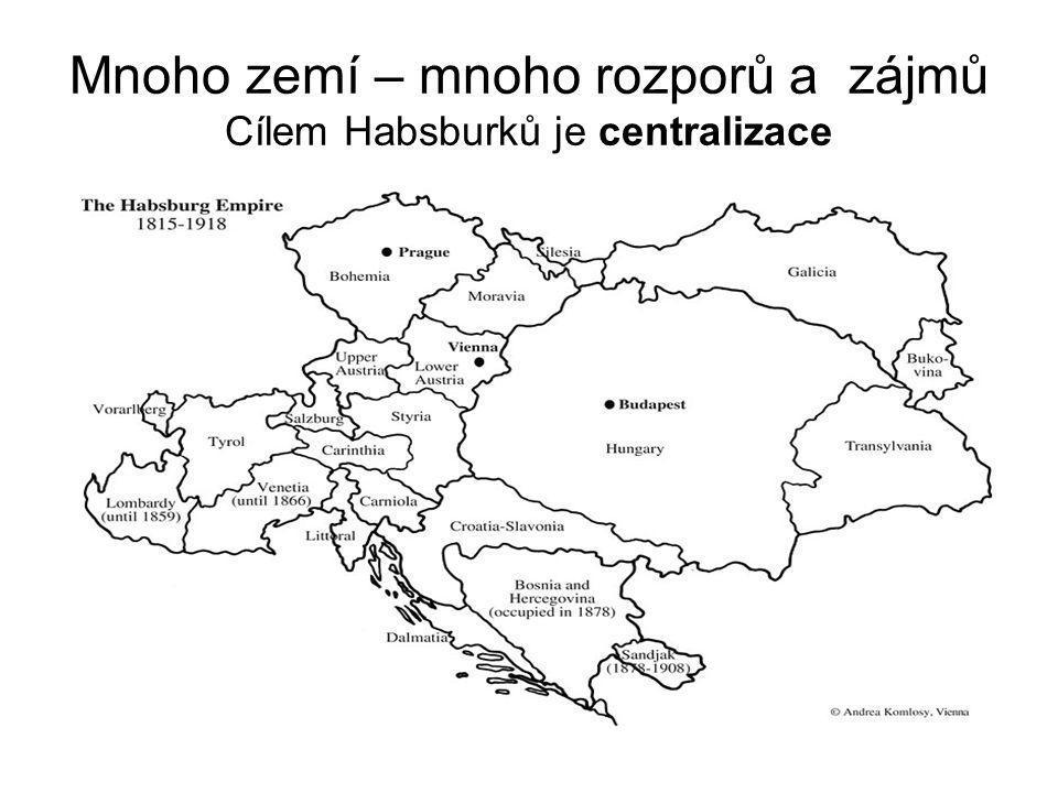 Mnoho zemí – mnoho rozporů a zájmů Cílem Habsburků je centralizace