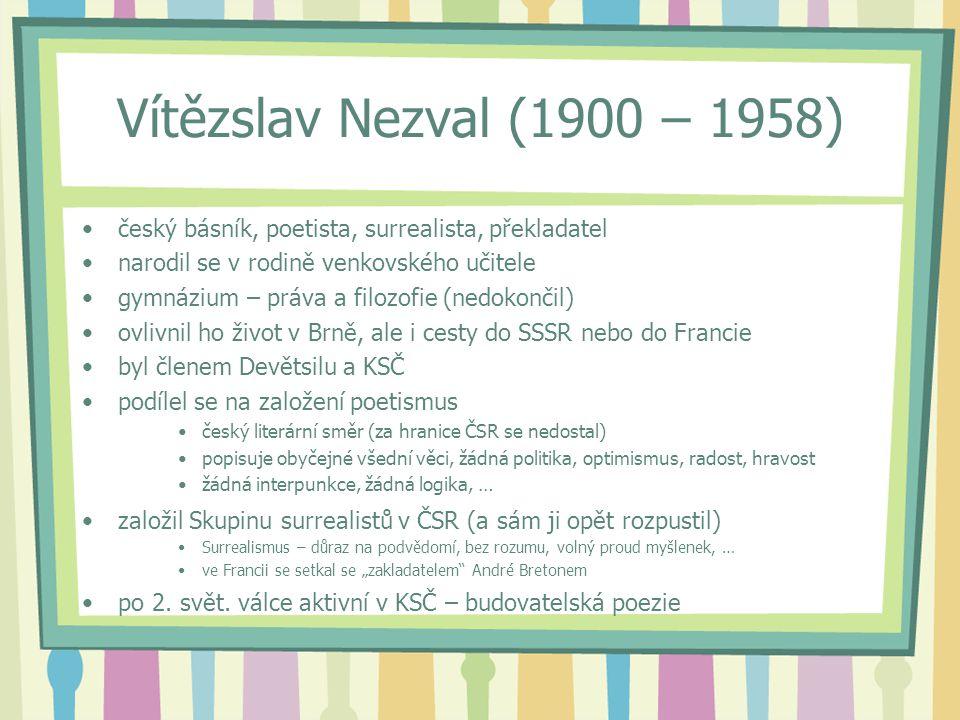 Vítězslav Nezval (1900 – 1958) český básník, poetista, surrealista, překladatel. narodil se v rodině venkovského učitele.