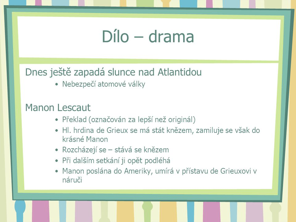 Dílo – drama Dnes ještě zapadá slunce nad Atlantidou Manon Lescaut