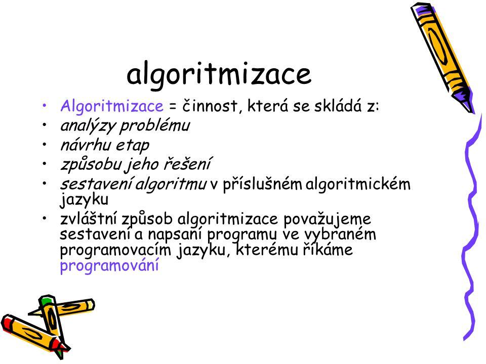 algoritmizace Algoritmizace = činnost, která se skládá z: