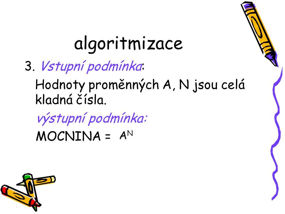 algoritmizace 3. Vstupní podmínka: