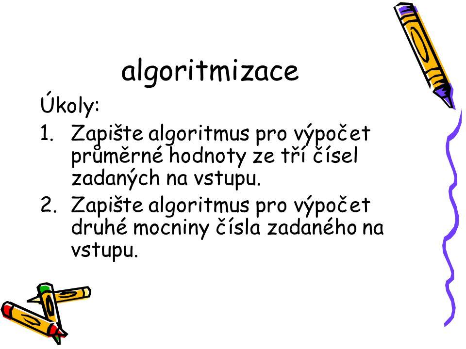 algoritmizace Úkoly: Zapište algoritmus pro výpočet průměrné hodnoty ze tří čísel zadaných na vstupu.