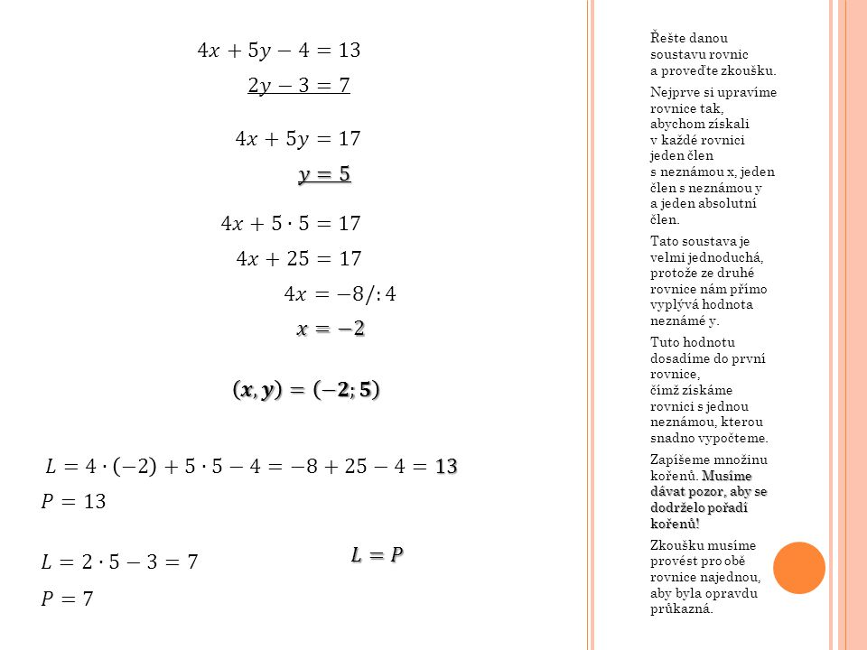4𝑥+5𝑦−4=13 2𝑦−3=7 4𝑥+5𝑦=17 𝑦=5 4𝑥+5∙5=17 4𝑥+25=17 4𝑥=−8/:4 𝑥=−2