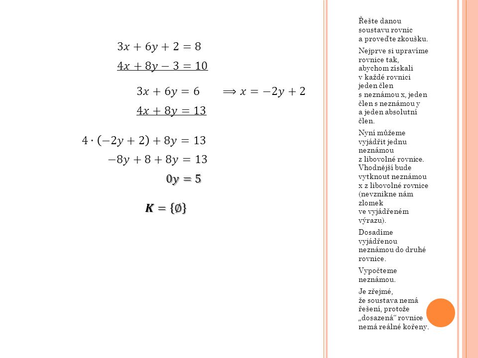 3𝑥+6𝑦+2=8 4𝑥+8𝑦−3=10 3𝑥+6𝑦=6 ⟹𝑥=−2𝑦+2 4𝑥+8𝑦=13 4∙ −2𝑦+2 +8𝑦=13