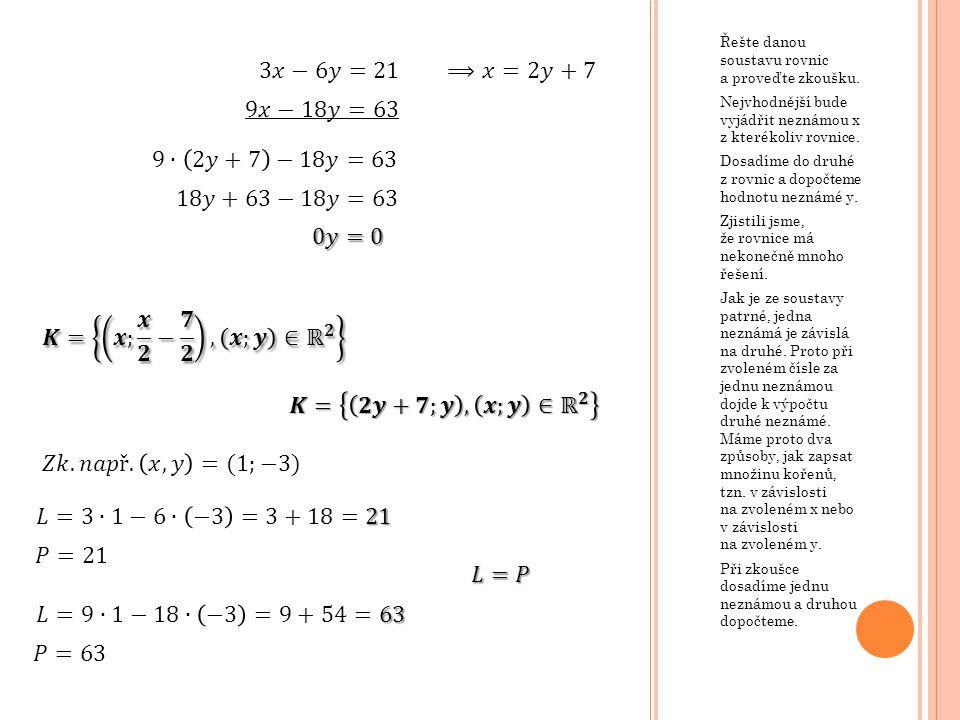 3𝑥−6𝑦=21 ⟹𝑥=2𝑦+7 9𝑥−18𝑦=63 9∙ 2𝑦+7 −18𝑦=63 18𝑦+63−18𝑦=63 0𝑦=0