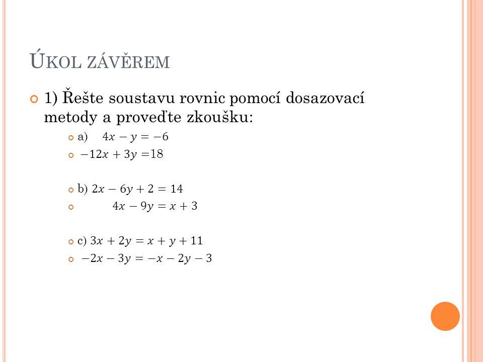 Úkol závěrem 1) Řešte soustavu rovnic pomocí dosazovací metody a proveďte zkoušku: a) 4𝑥−𝑦=−6.