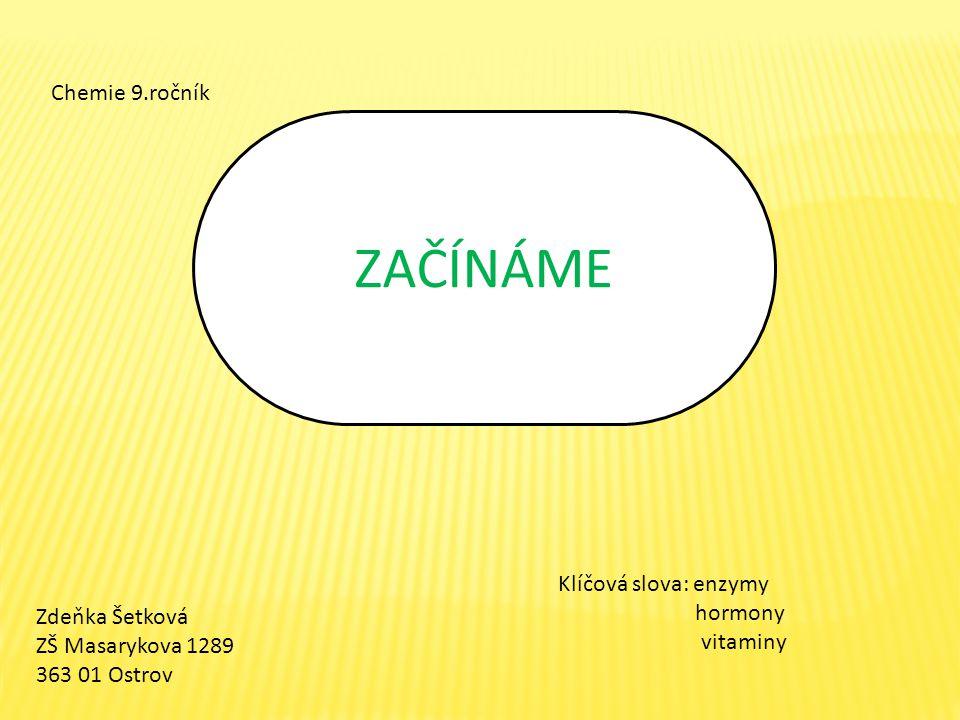 ZAČÍNÁME Chemie 9.ročník Klíčová slova: enzymy hormony vitaminy