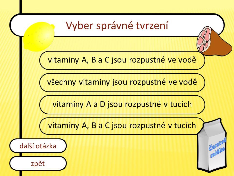 Vyber správné tvrzení vitaminy A, B a C jsou rozpustné ve vodě