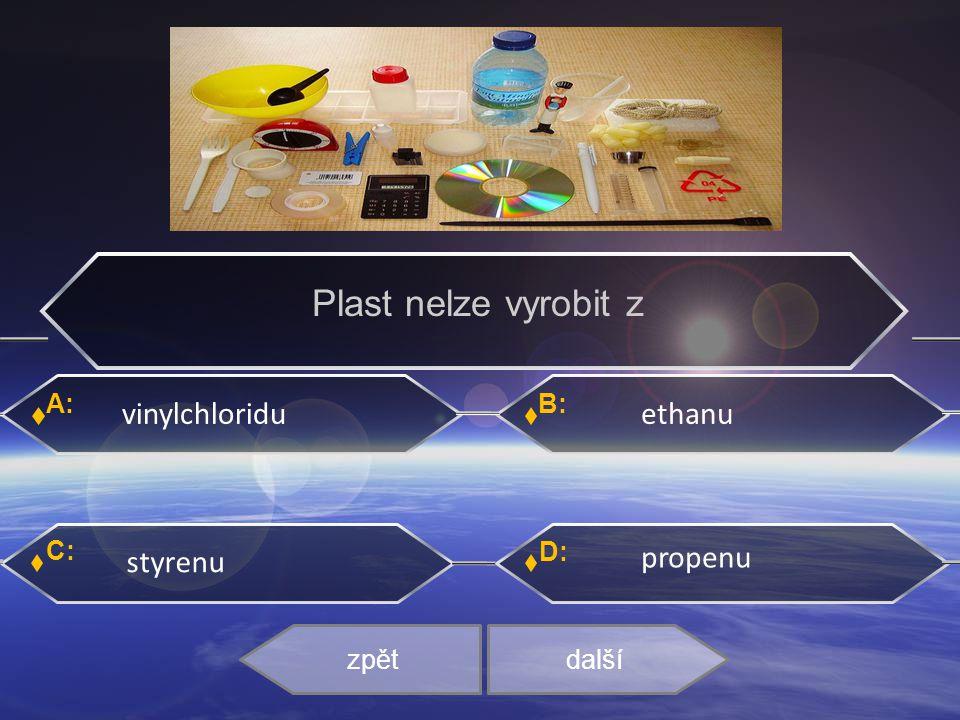 Plast nelze vyrobit z ethanu vinylchloridu propenu styrenu A: C: B: D: