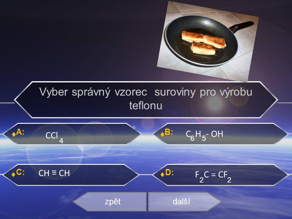 Vyber správný vzorec suroviny pro výrobu teflonu