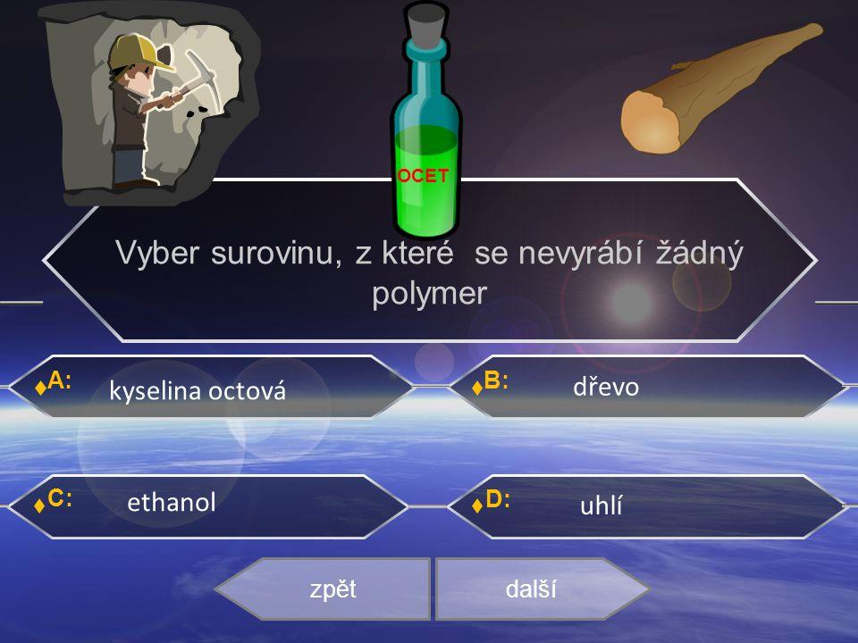 Vyber surovinu, z které se nevyrábí žádný polymer