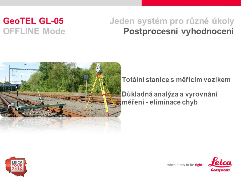 GeoTEL GL-05 Jeden systém pro různé úkoly OFFLINE Mode Postprocesní vyhodnocení
