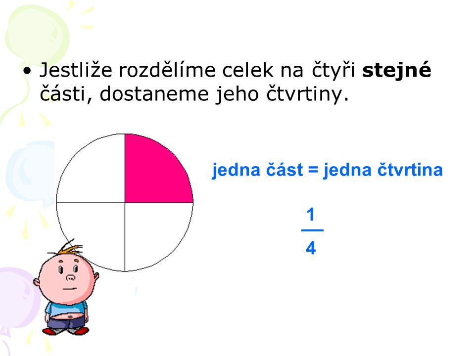 Jestliže rozdělíme celek na čtyři stejné části, dostaneme jeho čtvrtiny.